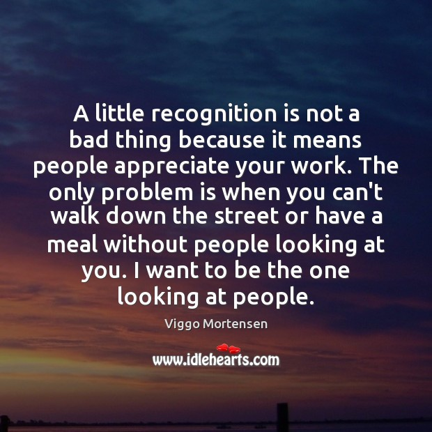 A little recognition is not a bad thing because it means people Image