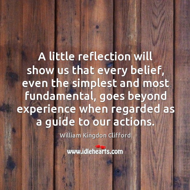 A little reflection will show us that every belief, even the simplest and most fundamental Image