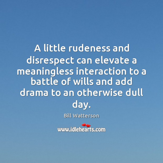 Image, A little rudeness and disrespect can elevate a meaningless interaction to a