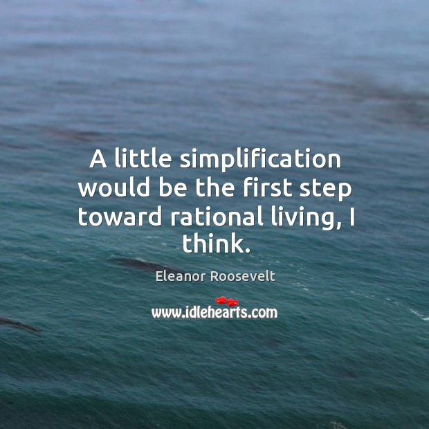 Image, A little simplification would be the first step toward rational living, I think.