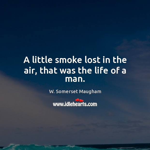 Image, A little smoke lost in the air, that was the life of a man.