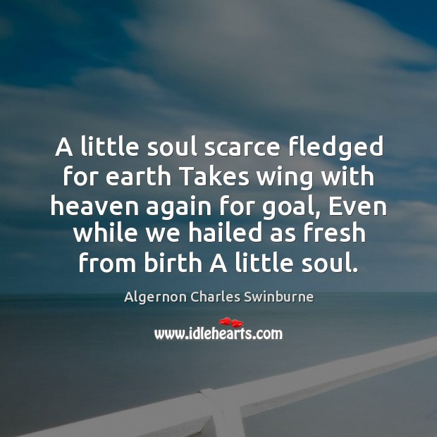 A little soul scarce fledged for earth Takes wing with heaven again Image