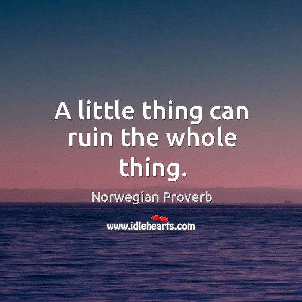 A little thing can ruin the whole thing. Norwegian Proverbs Image