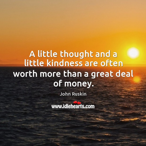 Image, A little thought and a little kindness are often worth more than a great deal of money.