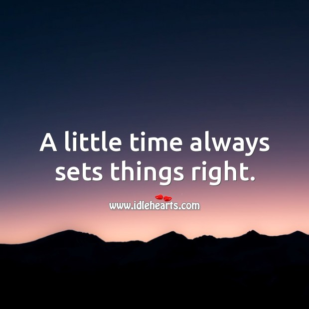 A little time always sets things right. Image