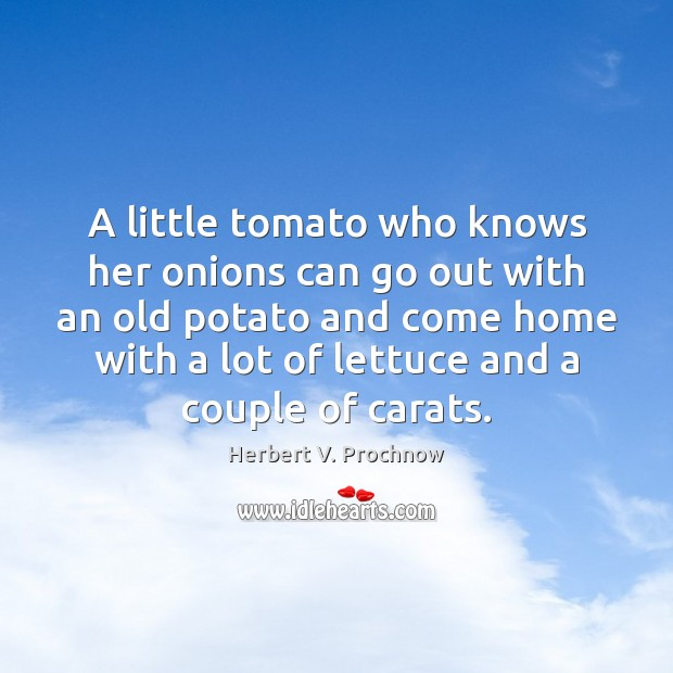 A little tomato who knows her onions can go out with an Herbert V. Prochnow Picture Quote