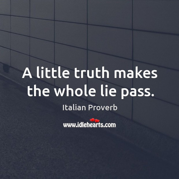A little truth makes the whole lie pass. Image