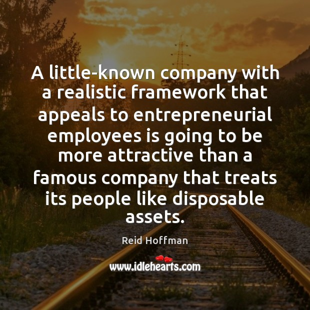 A little-known company with a realistic framework that appeals to entrepreneurial employees Reid Hoffman Picture Quote
