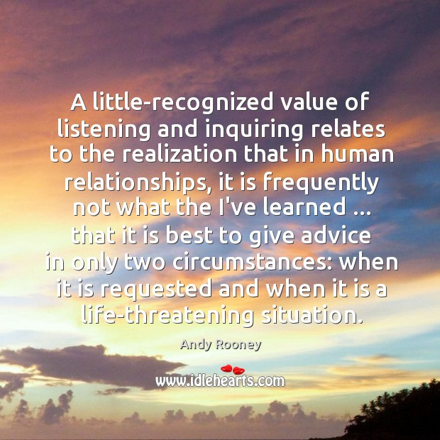 A little-recognized value of listening and inquiring relates to the realization that Image
