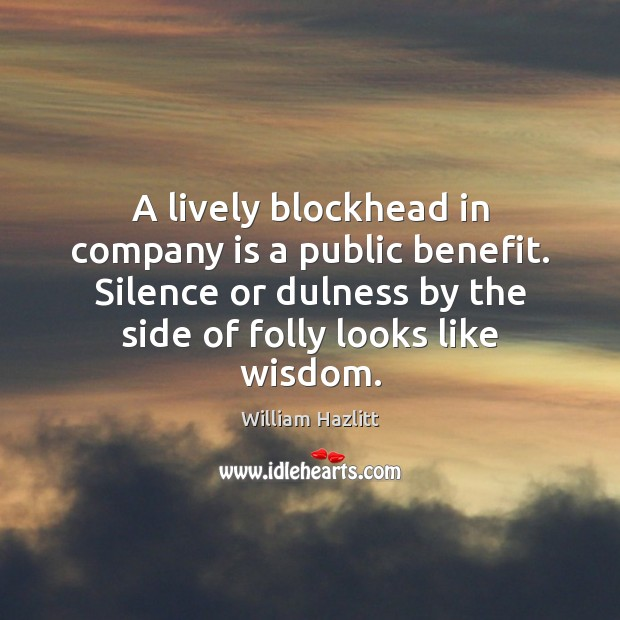 Image, A lively blockhead in company is a public benefit. Silence or dulness