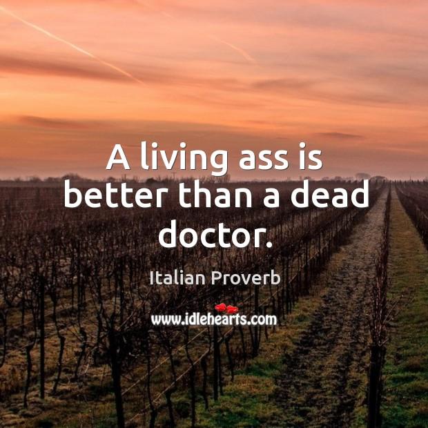 Image, A living ass is better than a dead doctor.