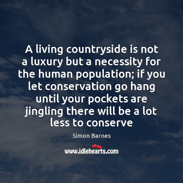 A living countryside is not a luxury but a necessity for the Simon Barnes Picture Quote