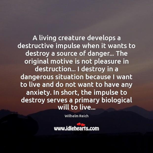 A living creature develops a destructive impulse when it wants to destroy Image