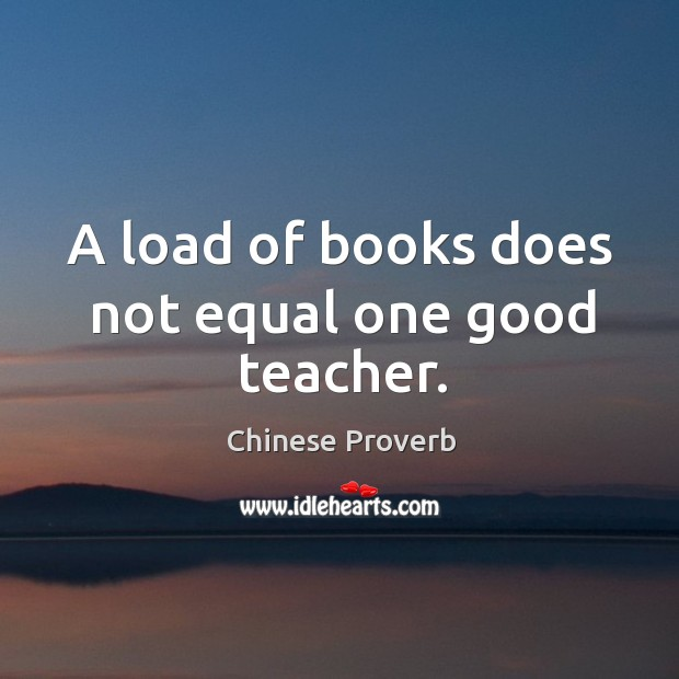 Image, A load of books does not equal one good teacher.