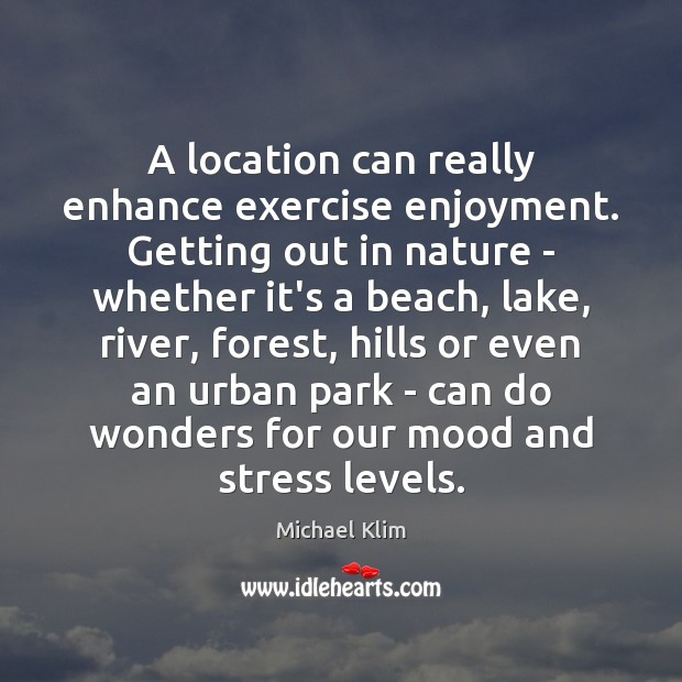 A location can really enhance exercise enjoyment. Getting out in nature – Image