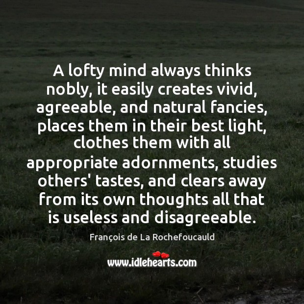 Image, A lofty mind always thinks nobly, it easily creates vivid, agreeable, and