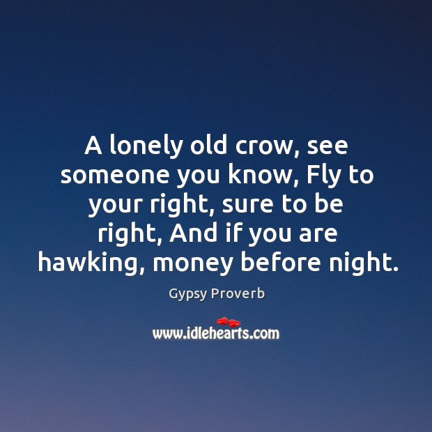 A lonely old crow, see someone you know Gypsy Proverbs Image
