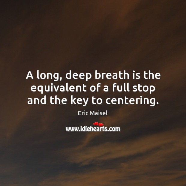 Image, A long, deep breath is the equivalent of a full stop and the key to centering.