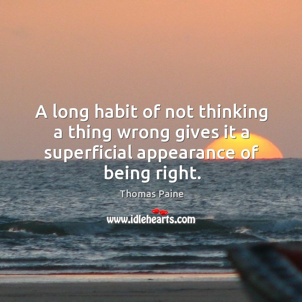Image, A long habit of not thinking a thing wrong gives it a superficial appearance of being right.