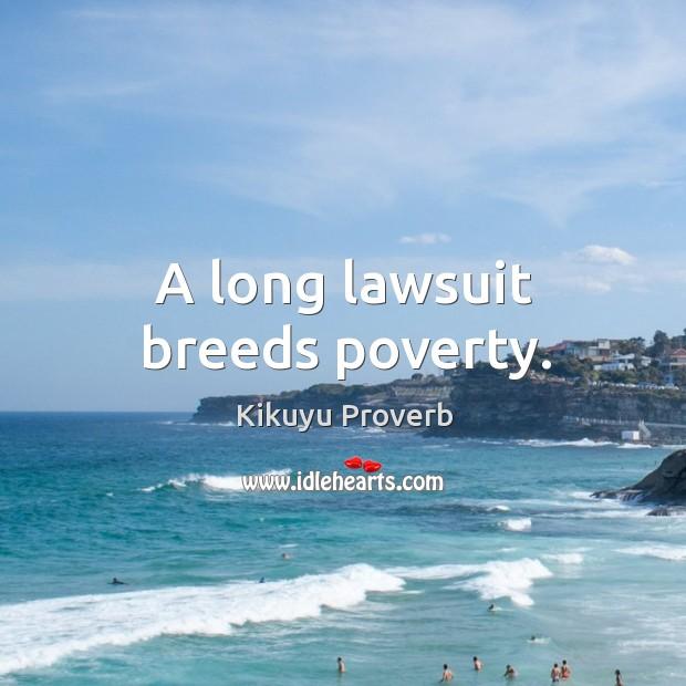 A long lawsuit breeds poverty. Kikuyu Proverbs Image