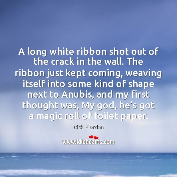 Image, A long white ribbon shot out of the crack in the wall.
