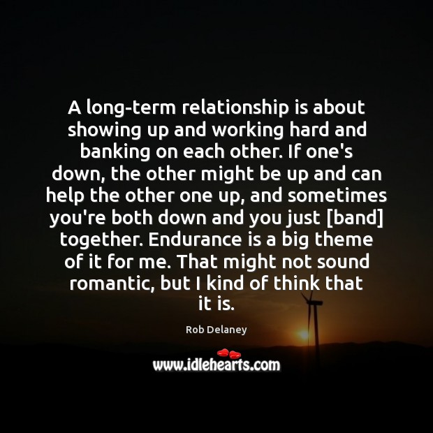 Rob Delaney Picture Quote image saying: A long-term relationship is about showing up and working hard and banking