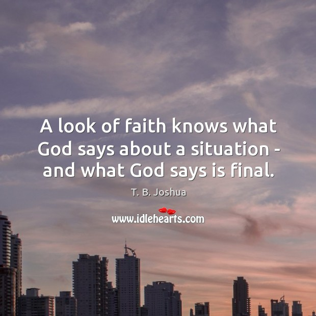 A look of faith knows what God says about a situation – and what God says is final. Image