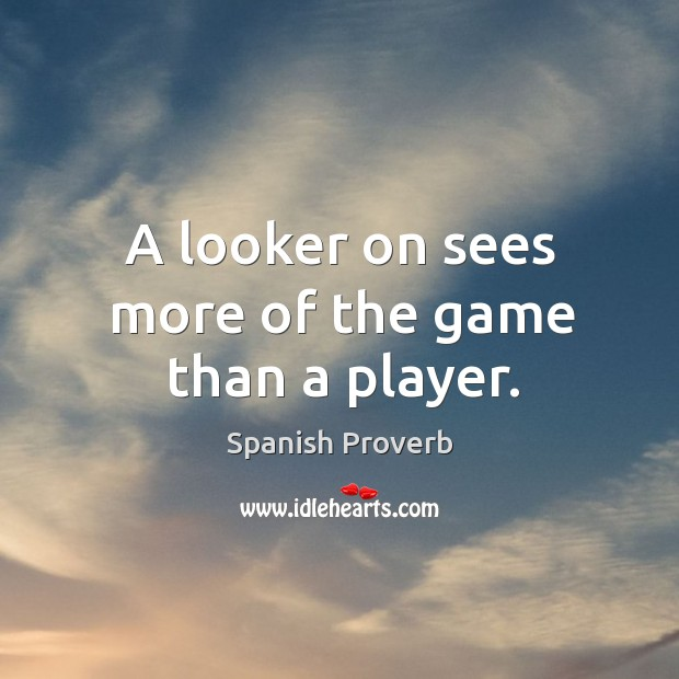 Image, A looker on sees more of the game than a player.