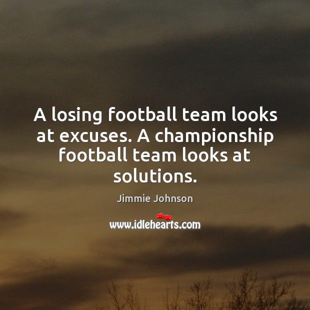 A losing football team looks at excuses. A championship football team looks at solutions. Football Quotes Image