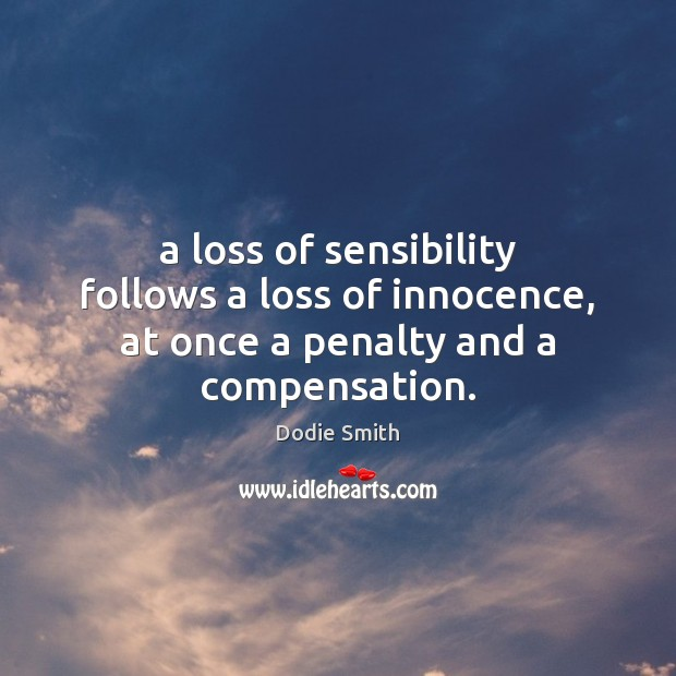 A loss of sensibility follows a loss of innocence, at once a penalty and a compensation. Image