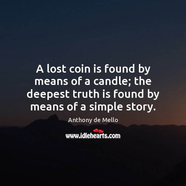 A lost coin is found by means of a candle; the deepest Anthony de Mello Picture Quote