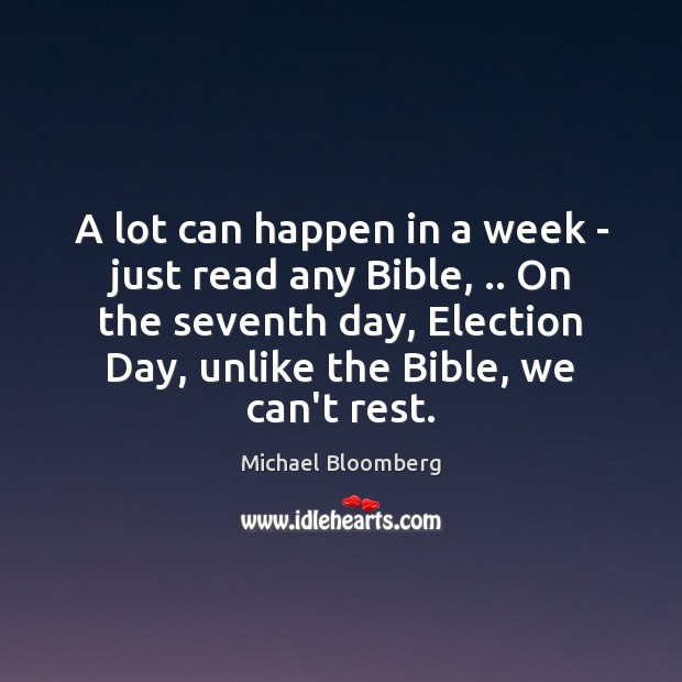 A lot can happen in a week – just read any Bible, .. Michael Bloomberg Picture Quote