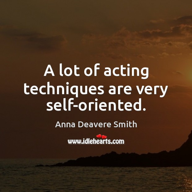 Image, A lot of acting techniques are very self-oriented.