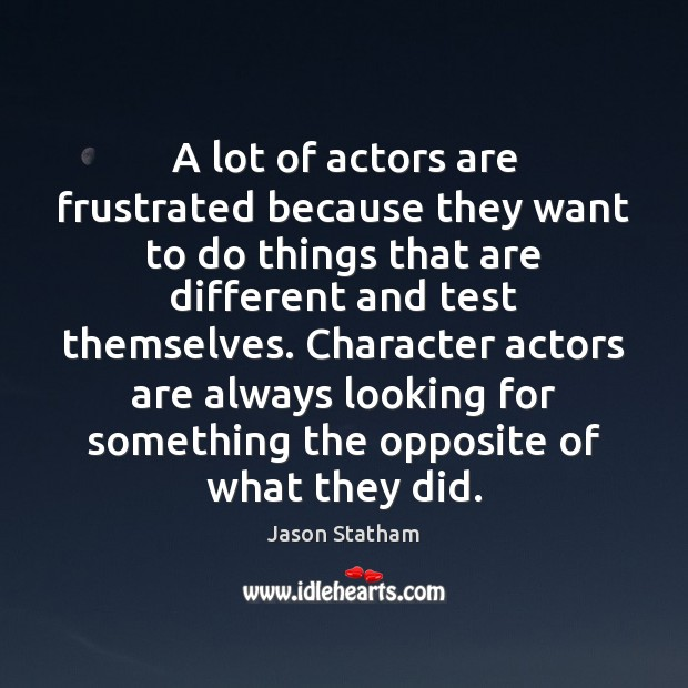 A lot of actors are frustrated because they want to do things Image