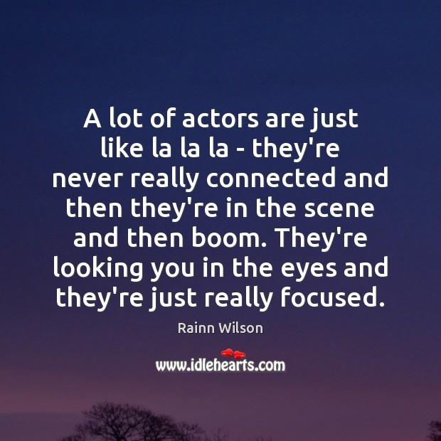 A lot of actors are just like la la la – they're Rainn Wilson Picture Quote