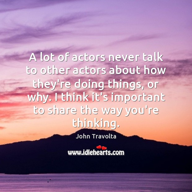 Image, A lot of actors never talk to other actors about how they're