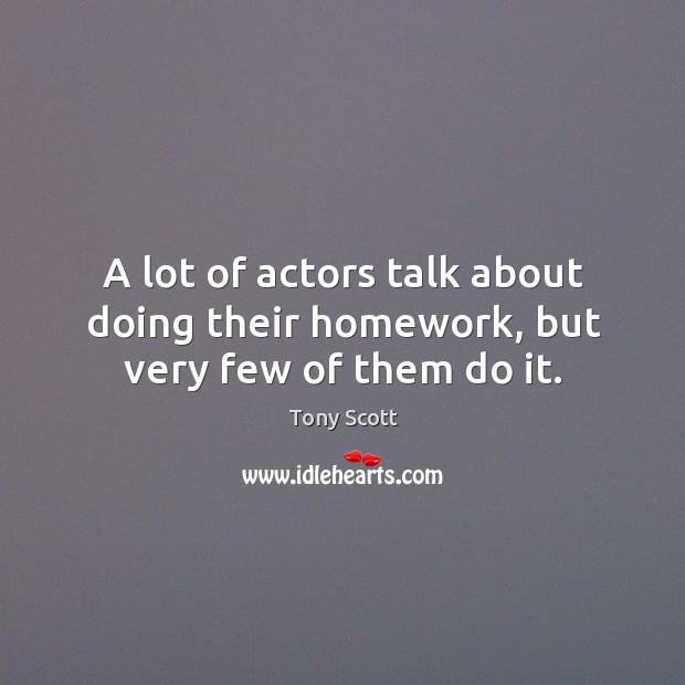 A lot of actors talk about doing their homework, but very few of them do it. Image