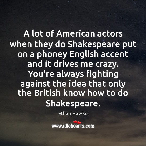 Image, A lot of American actors when they do Shakespeare put on a