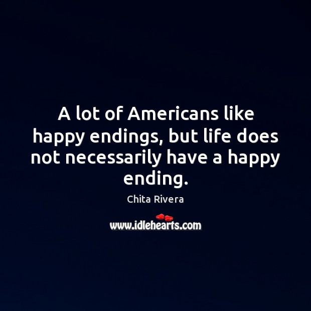 Image, A lot of Americans like happy endings, but life does not necessarily have a happy ending.