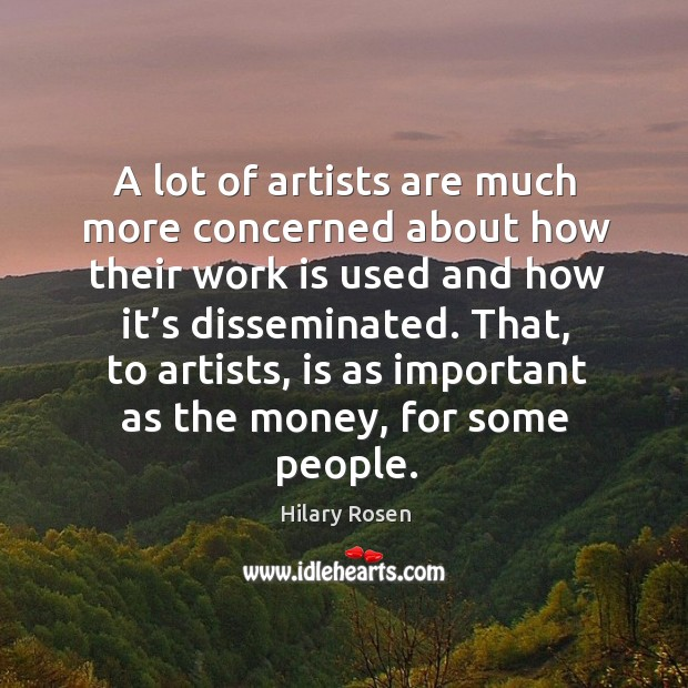 Image, A lot of artists are much more concerned about how their work is used and how it's disseminated.