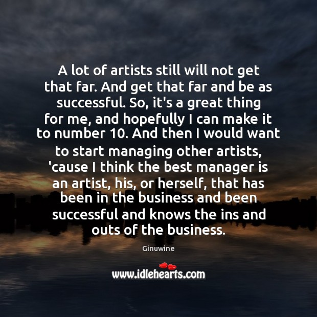 Image, A lot of artists still will not get that far. And get
