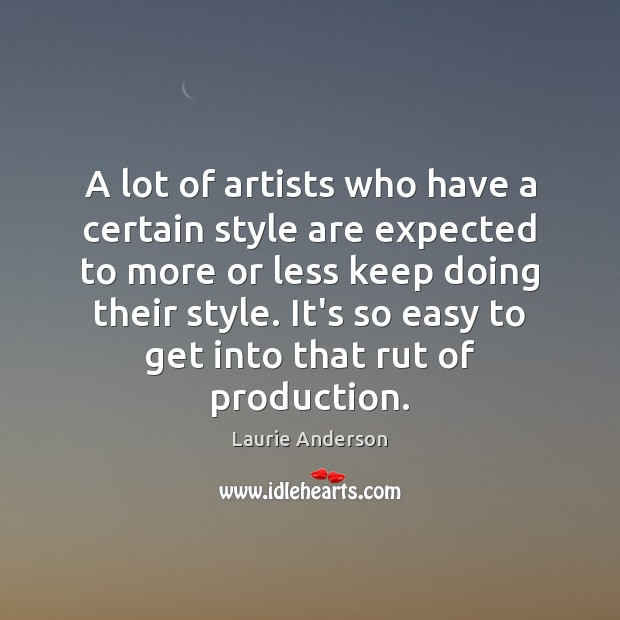 A lot of artists who have a certain style are expected to Laurie Anderson Picture Quote