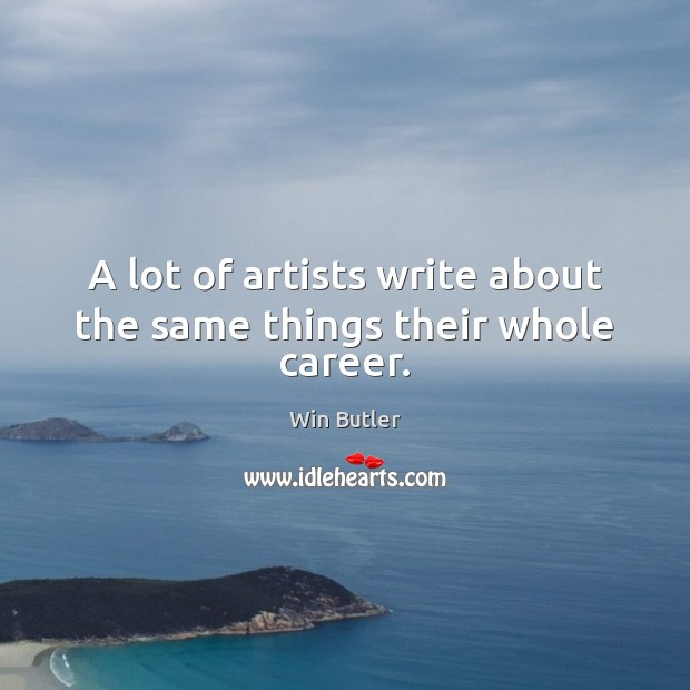A lot of artists write about the same things their whole career. Image