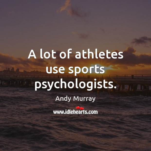 Image, A lot of athletes use sports psychologists.