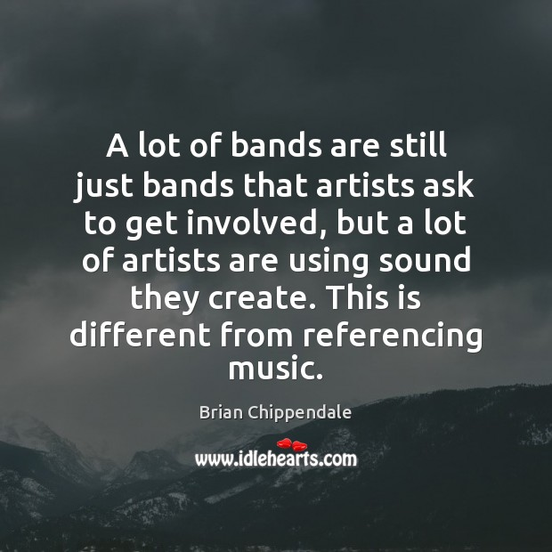 Image, A lot of bands are still just bands that artists ask to