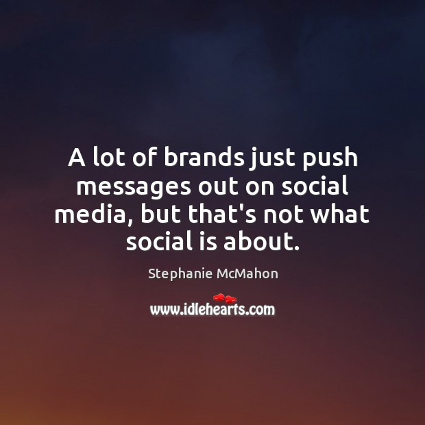 A lot of brands just push messages out on social media, but Social Media Quotes Image
