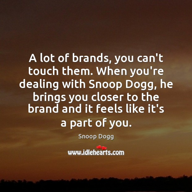 A lot of brands, you can't touch them. When you're dealing with Snoop Dogg Picture Quote