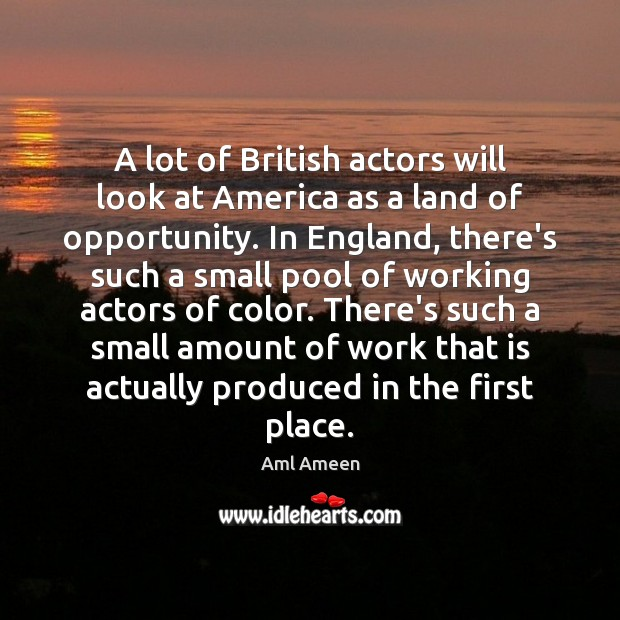 Image, A lot of British actors will look at America as a land