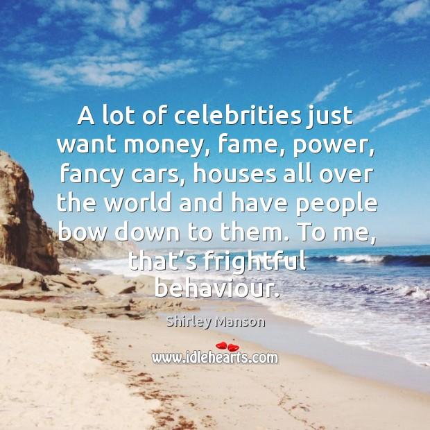 Image, A lot of celebrities just want money, fame, power, fancy cars