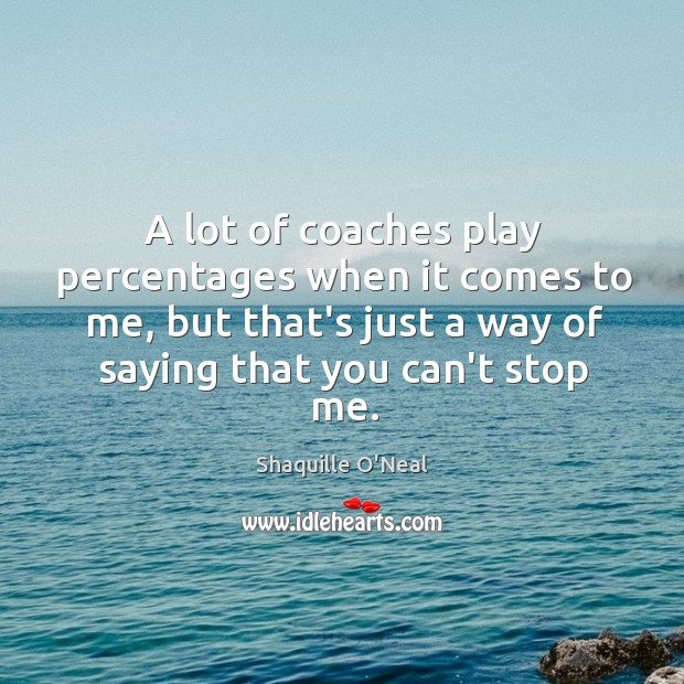 Image, A lot of coaches play percentages when it comes to me, but